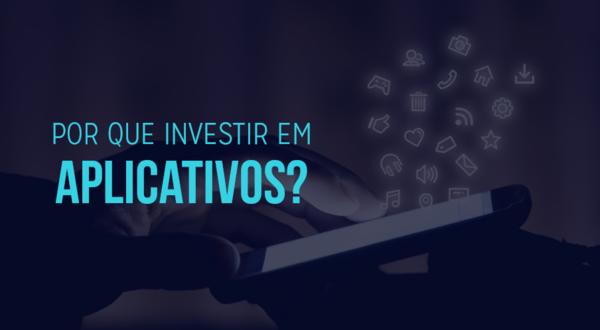 Por que investir em aplicativos?
