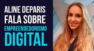 Aline Deparis fala sobre empreendedorismo digital