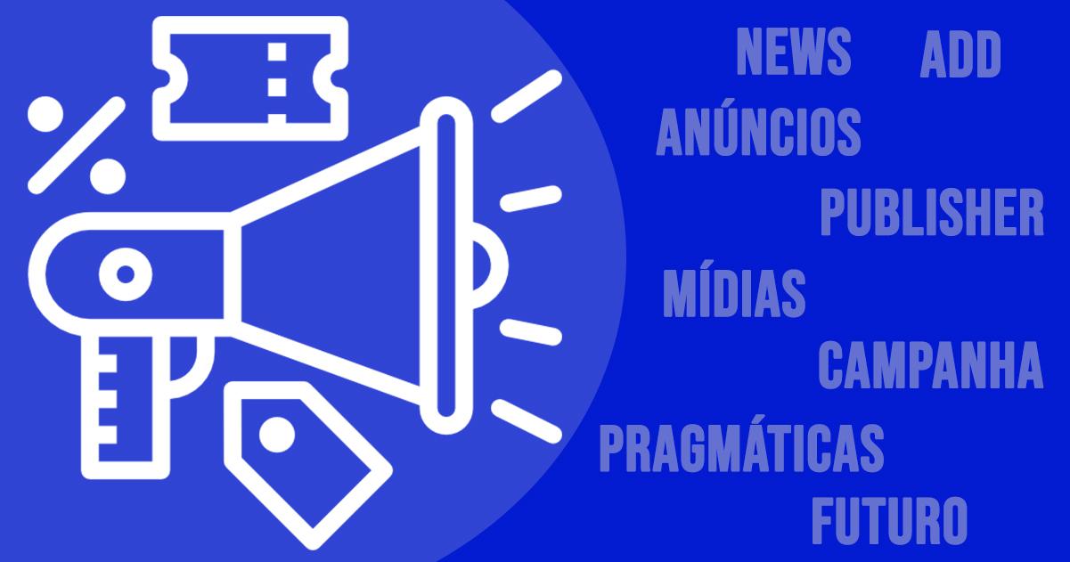 Conheça tudo sobre Mídia Programática
