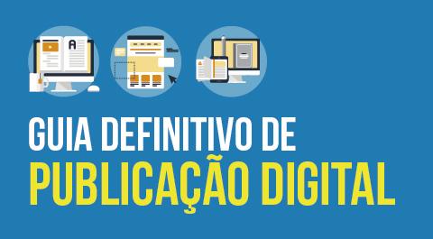 O Guia Definitivo de Publicação Digital para Jornais, Revistas e Portais de Notícias