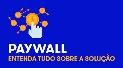 Paywall: Entenda tudo sobre essa solução