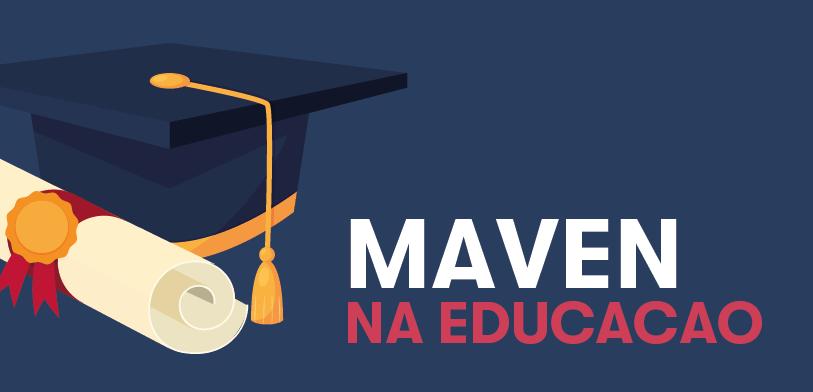 Como a Maven ajuda na Educação