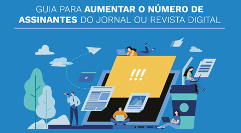 O Guia para aumentar o numero de assinantes do jornal ou revista digital