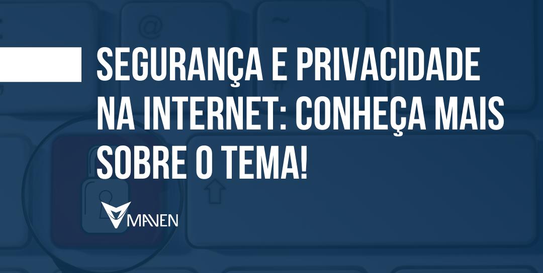 Segurança e privacidade na internet: conheça mais sobre o tema!