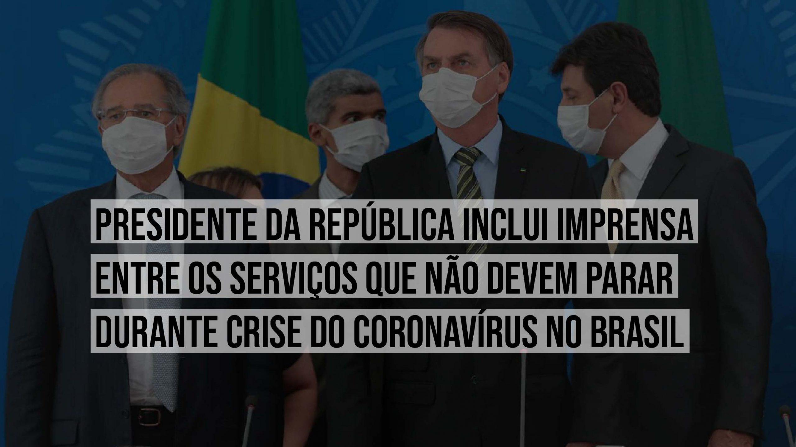 Presidente da República inclui imprensa entre os serviços essenciais durante crise do Coronavírus no Brasil