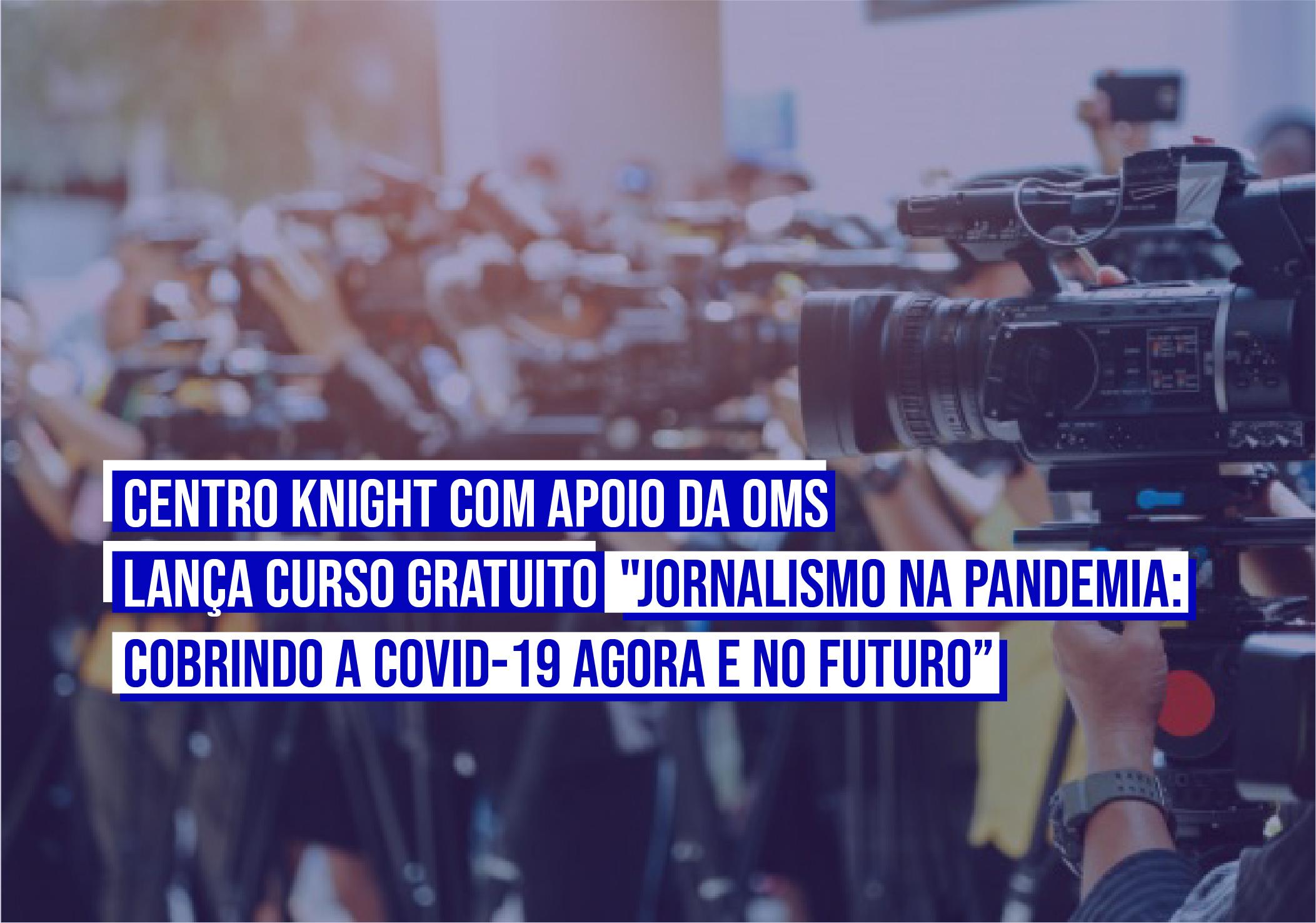 """Curso gratuito  """"Jornalismo na pandemia: cobrindo a COVID-19 agora e no futuro"""" tem apoio da OMS"""