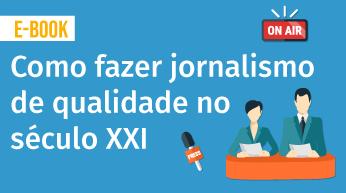 Como fazer jornalismo de qualidade no século XXI