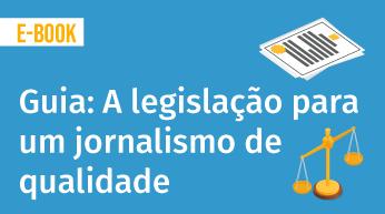 Guia completo sobre a legislação para um jornalismo de qualidade