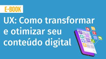 User Experience: Saiba como transformar e otimizar seu conteúdo digital