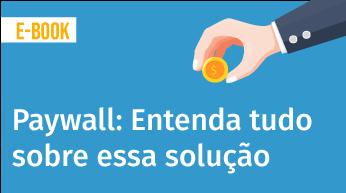 Paywall: Entenda tudo sobre essa solução para Portais de Notícias