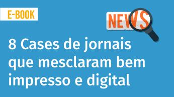 8 Cases de jornais que mesclaram bem o impresso com o digital