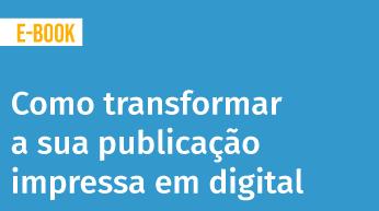 Guia: Como transformar a sua publicação impressa para o digital