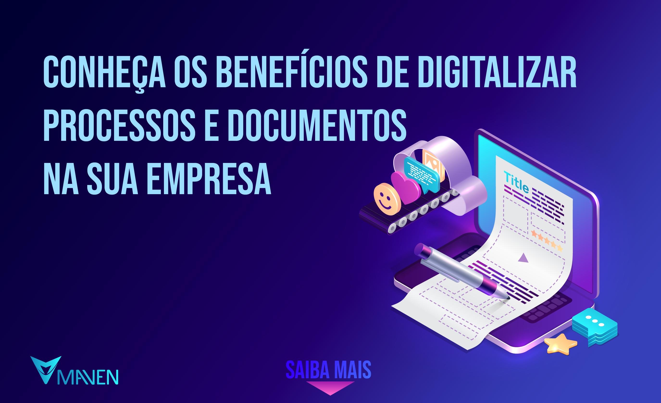 Conheça os benefícios de digitalizar processos e documentos na sua empresa