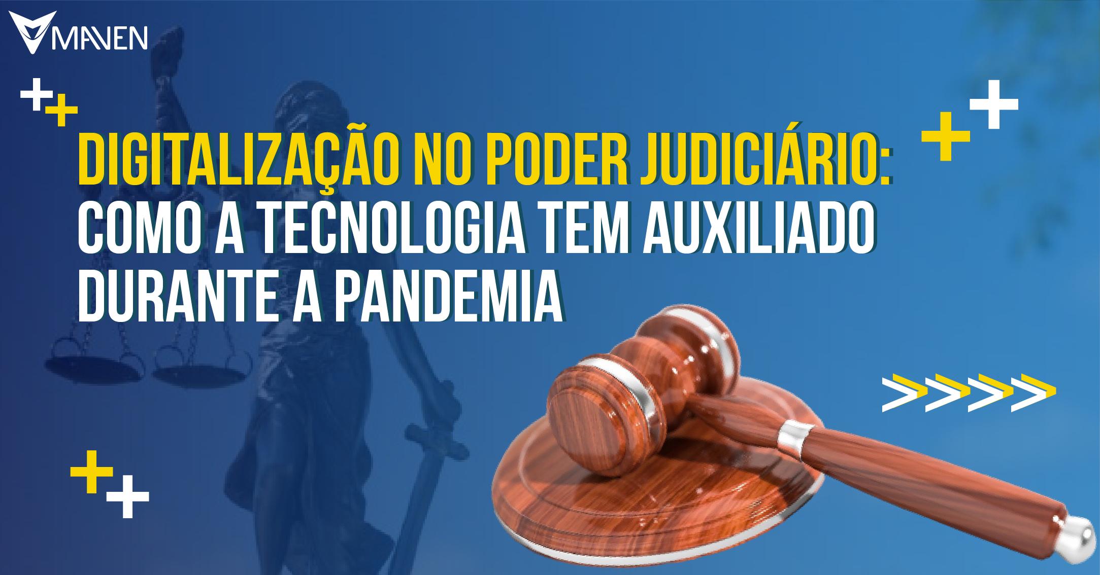 Digitalização no Poder Judiciário: como a tecnologia tem auxiliado durante a pandemia