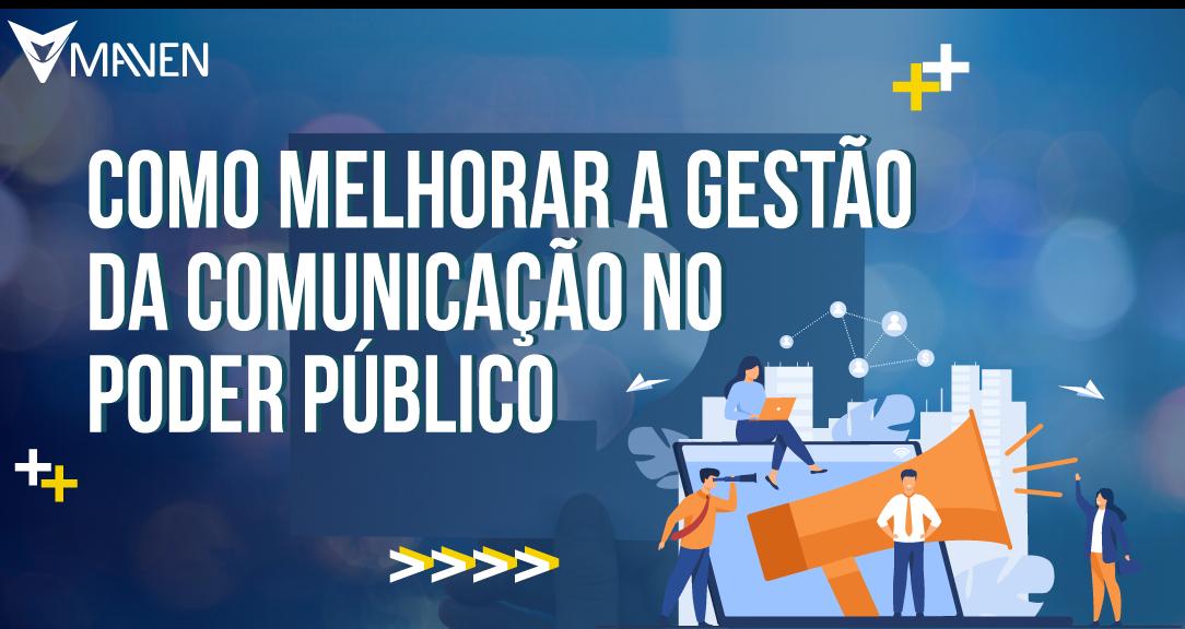 Como melhorar a Gestão da Comunicação no Poder Público