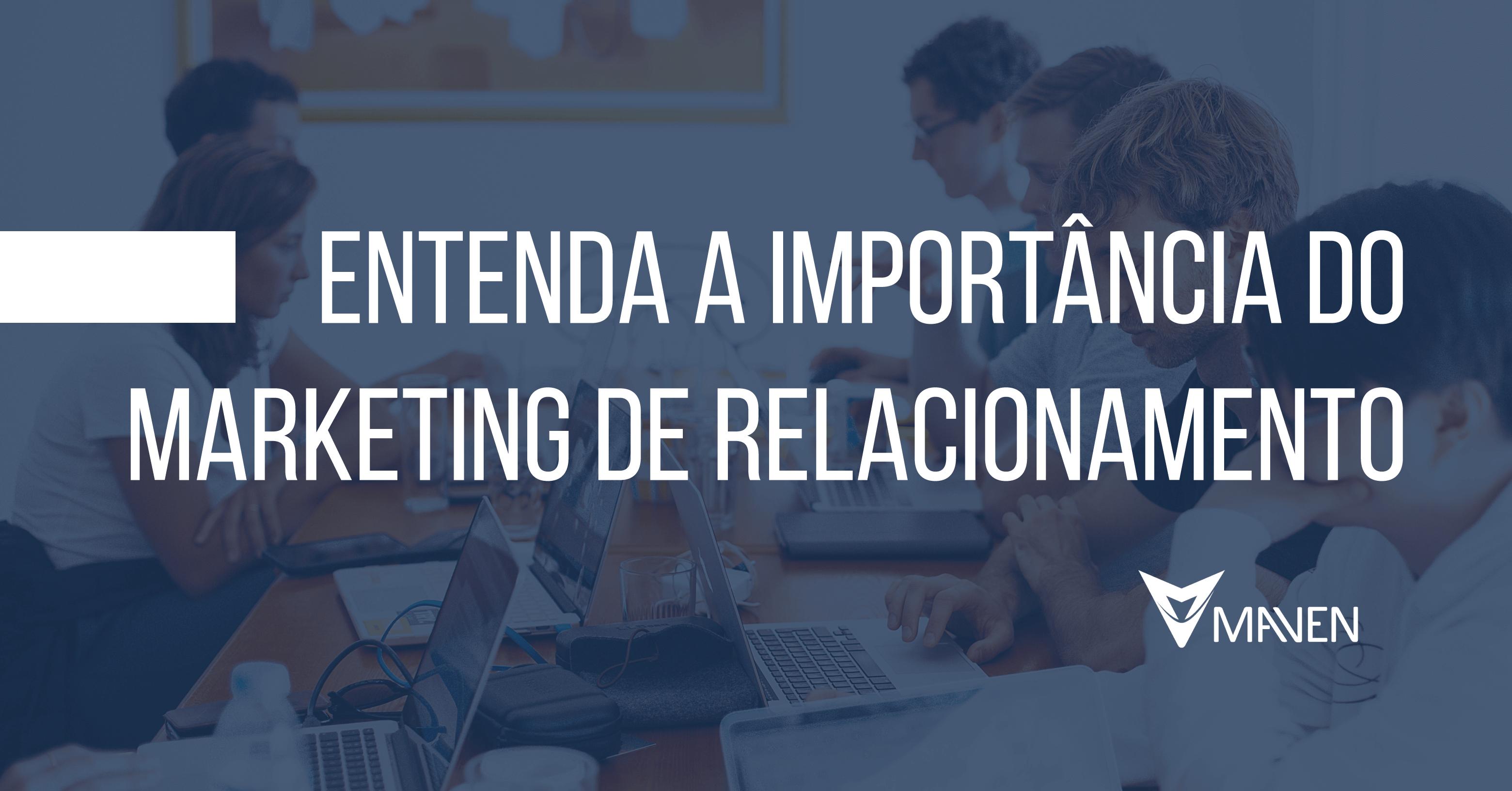 Marketing de relacionamento; Entenda como ele é importante para qualquer negócio