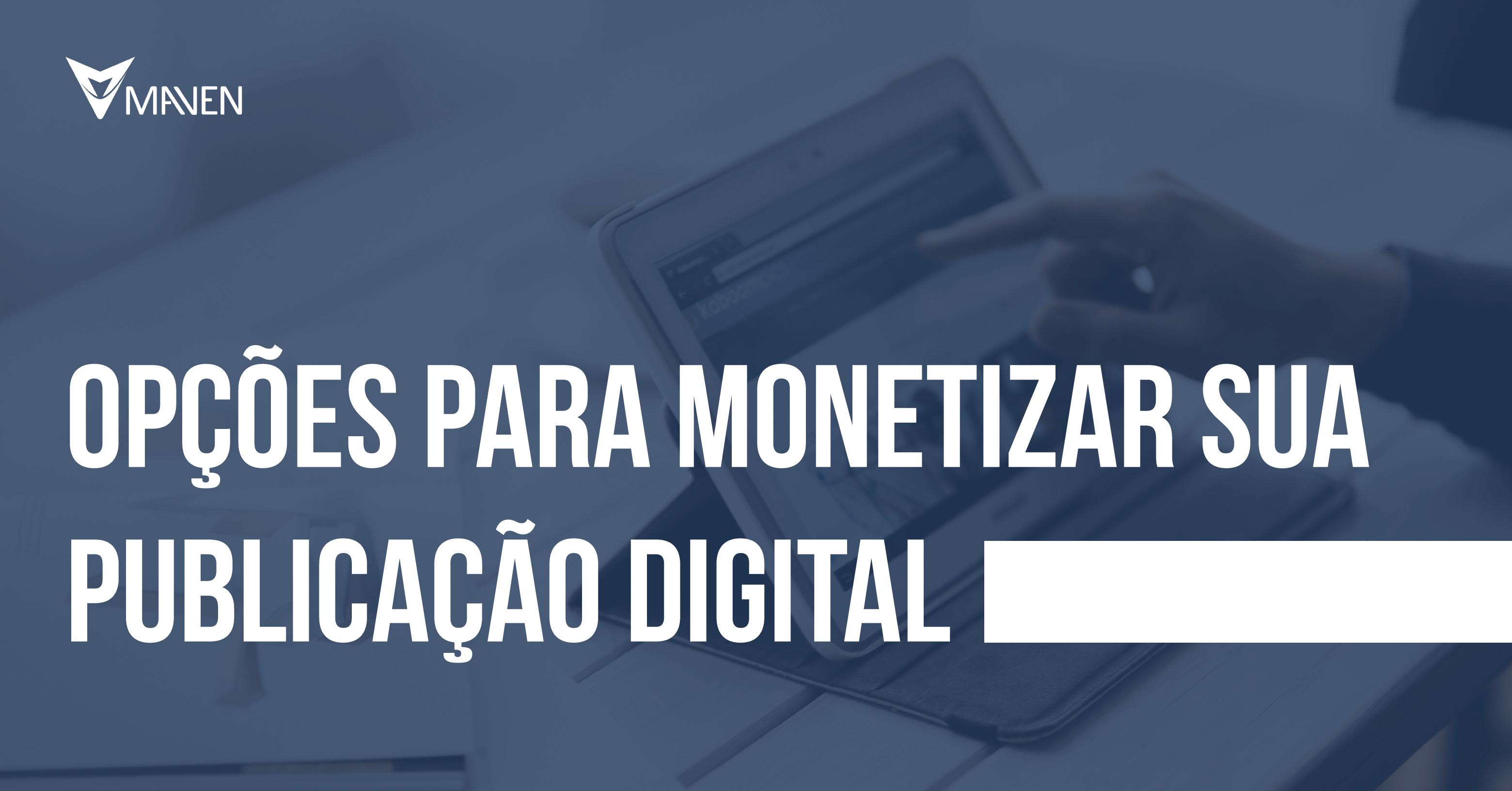 Opções para Monetizar sua Publicação Digital
